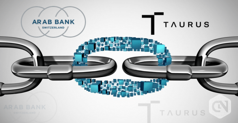 Arab Bank Switzerland partners with Taurus to offer cryptocurrency services