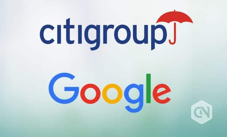 Google Joins Hands With Citigroup Giving a Major Threat Call to Crypto and Spur to Banking Industry